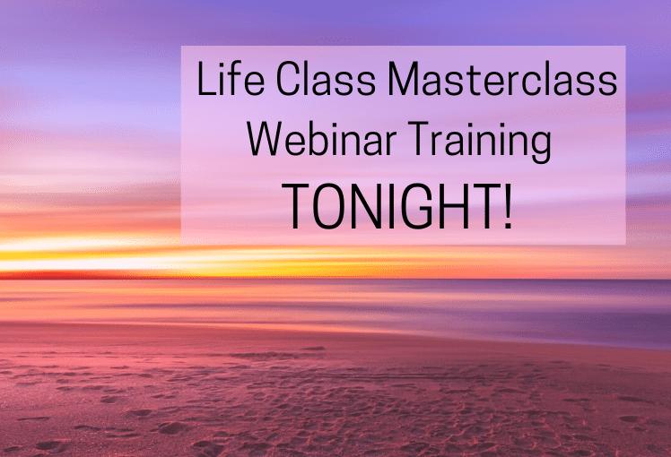 Life Class Masterclass Webinar Training TONIGHT!
