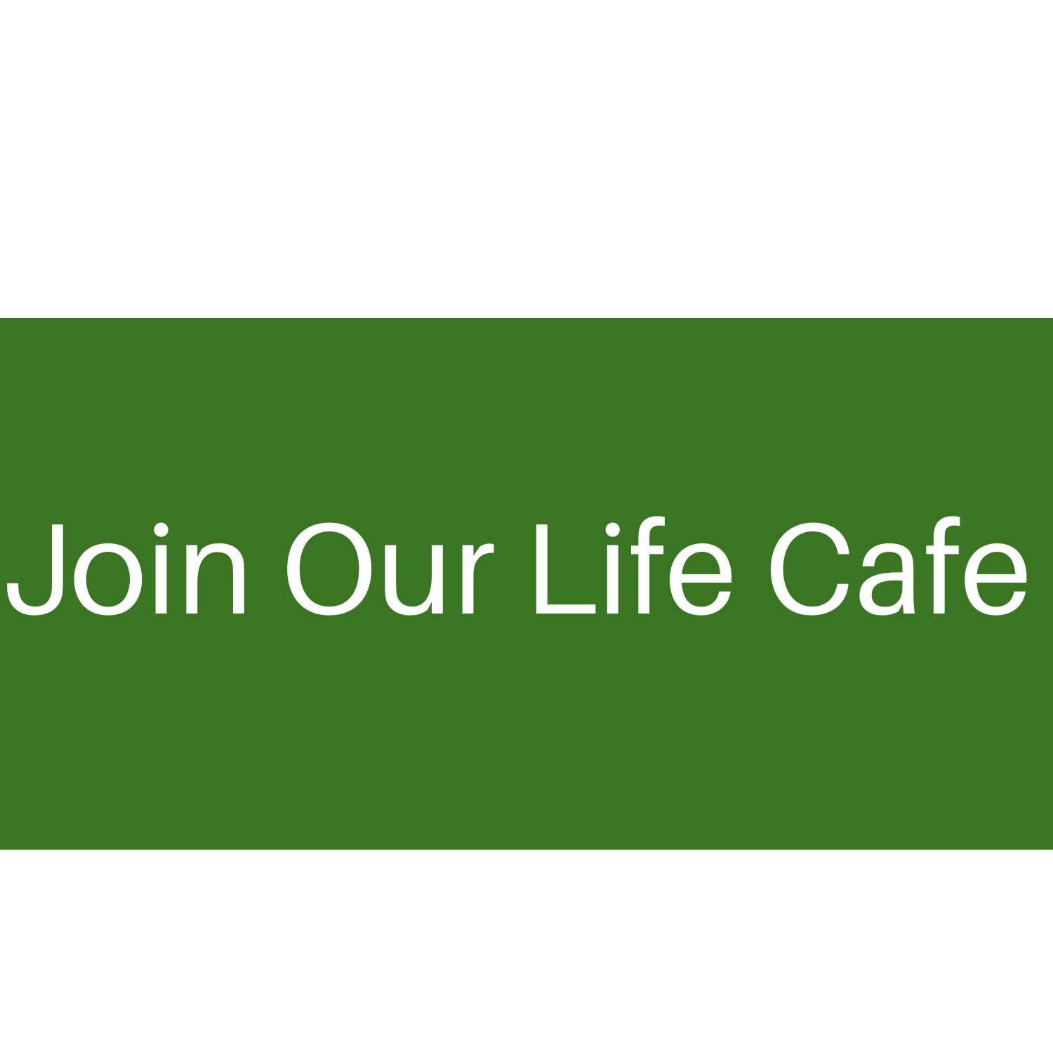 Join Our Life Cafe