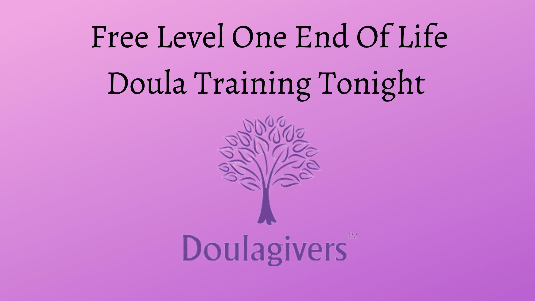 Free Level One End Of Life Doula Training Tonight
